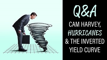 Q&A - Cam Harvey, Hurricanes, & The Inverted Yield Curve