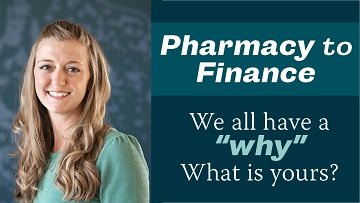 "Pharmacy to Finance: We all have a ""why"" - What is yours?"