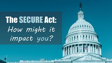 The SECURE Act: How might it impact you?